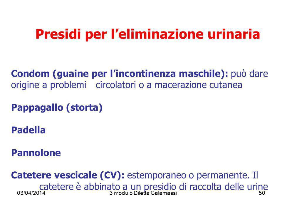 03/04/20143 modulo Diletta Calamassi50 Presidi per leliminazione urinaria Condom (guaine per lincontinenza maschile): può dare origine a problemi circ