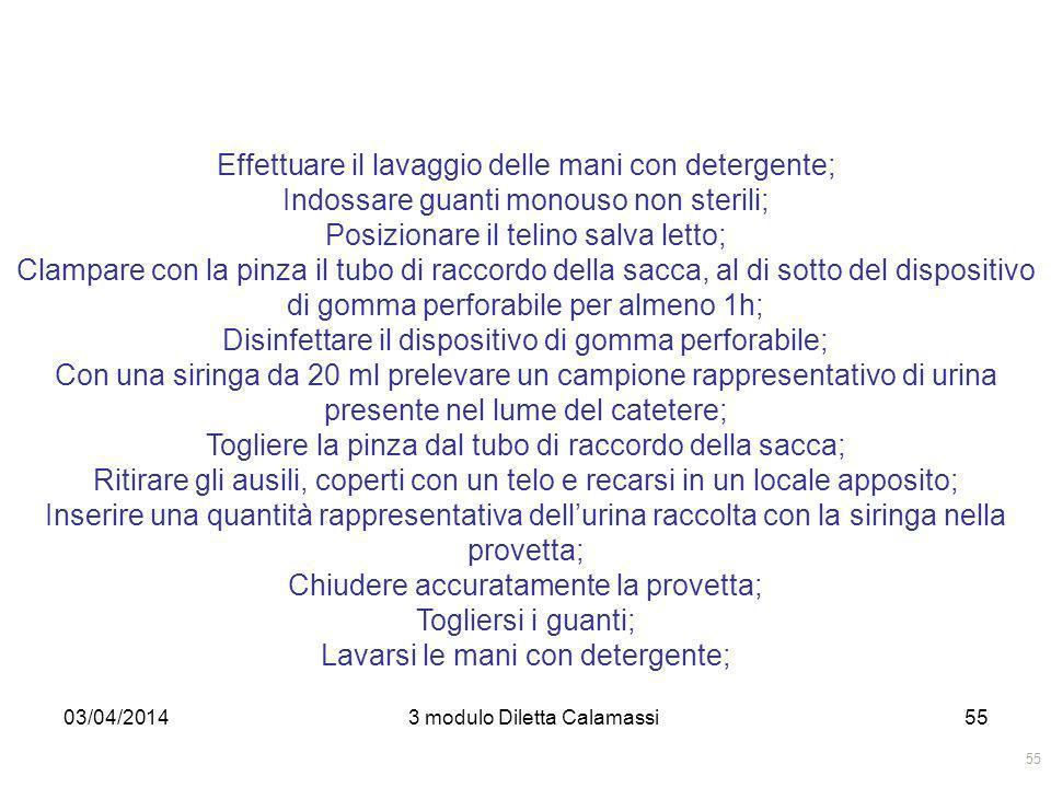 03/04/20143 modulo Diletta Calamassi55 Effettuare il lavaggio delle mani con detergente; Indossare guanti monouso non sterili; Posizionare il telino s