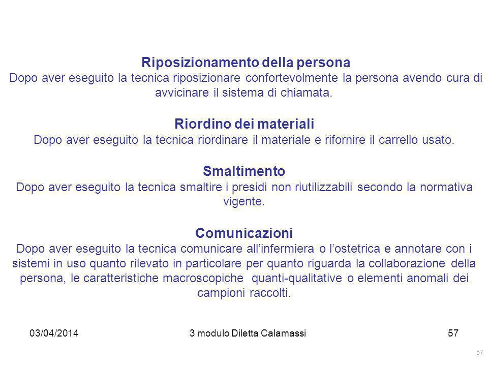 03/04/20143 modulo Diletta Calamassi57 Riposizionamento della persona Dopo aver eseguito la tecnica riposizionare confortevolmente la persona avendo c