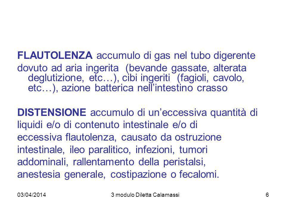 03/04/20143 modulo Diletta Calamassi6 FLAUTOLENZA accumulo di gas nel tubo digerente dovuto ad aria ingerita (bevande gassate, alterata deglutizione,