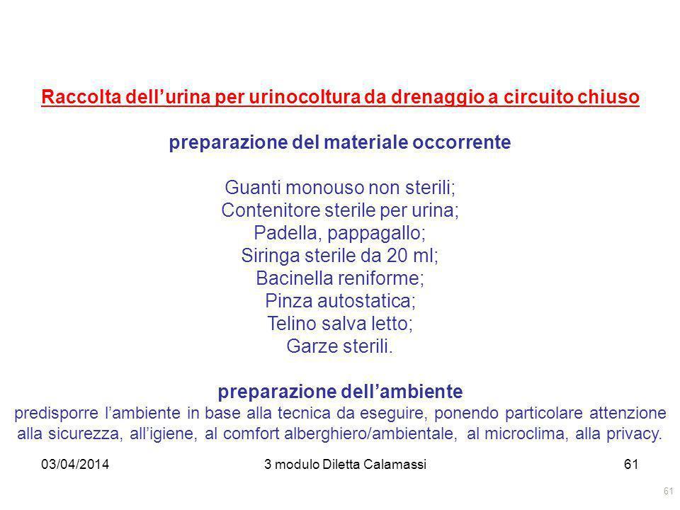 03/04/20143 modulo Diletta Calamassi61 Raccolta dellurina per urinocoltura da drenaggio a circuito chiuso preparazione del materiale occorrente Guanti