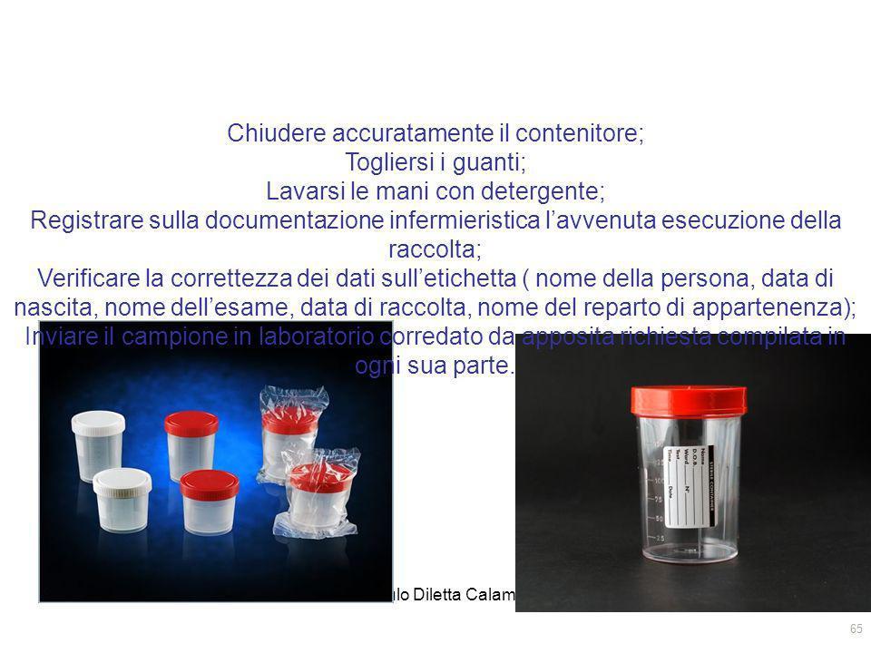 03/04/20143 modulo Diletta Calamassi65 Chiudere accuratamente il contenitore; Togliersi i guanti; Lavarsi le mani con detergente; Registrare sulla doc
