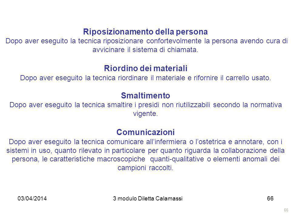03/04/20143 modulo Diletta Calamassi66 Riposizionamento della persona Dopo aver eseguito la tecnica riposizionare confortevolmente la persona avendo c