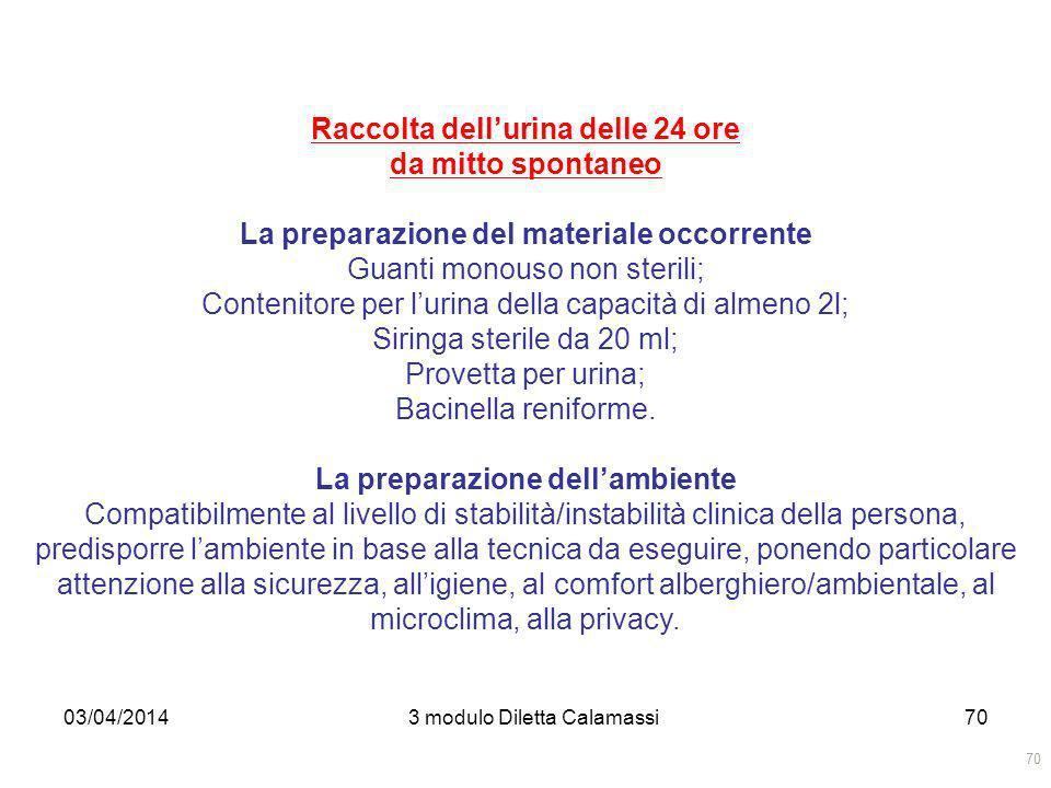 03/04/20143 modulo Diletta Calamassi70 Raccolta dellurina delle 24 ore da mitto spontaneo La preparazione del materiale occorrente Guanti monouso non