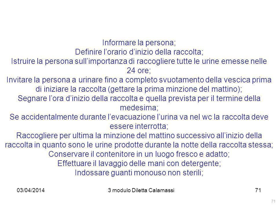 03/04/20143 modulo Diletta Calamassi71 Informare la persona; Definire lorario dinizio della raccolta; Istruire la persona sullimportanza di raccoglier