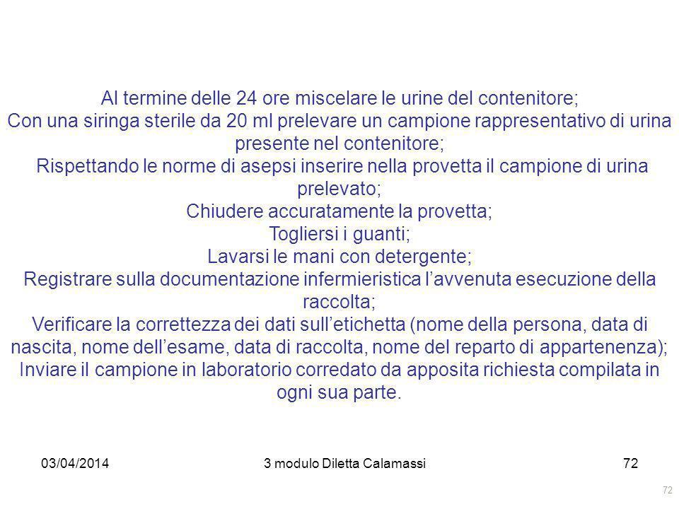 03/04/20143 modulo Diletta Calamassi72 Al termine delle 24 ore miscelare le urine del contenitore; Con una siringa sterile da 20 ml prelevare un campi