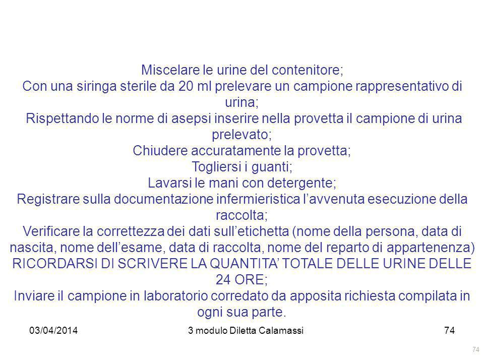 03/04/20143 modulo Diletta Calamassi74 Miscelare le urine del contenitore; Con una siringa sterile da 20 ml prelevare un campione rappresentativo di u