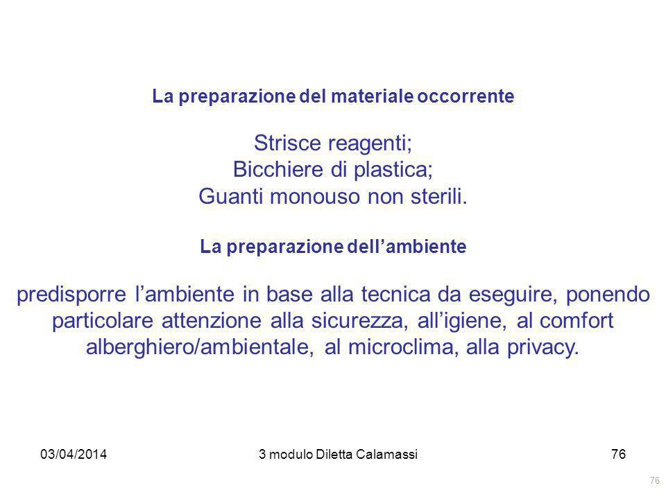 03/04/20143 modulo Diletta Calamassi77 Effettuare il lavaggio delle mani con detergente; Indossare guanti monouso non sterili; Invitare la persona ad urinare nel bicchiere di plastica; Immergere la striscia reattiva nellurina per il tempo raccomandato; Estrarre la striscia reattiva e controllare la colorazione; Il ph; Il glucosio; Le proteine; Il peso specifico; Togliersi i guanti; Lavarsi le mani con detergente.