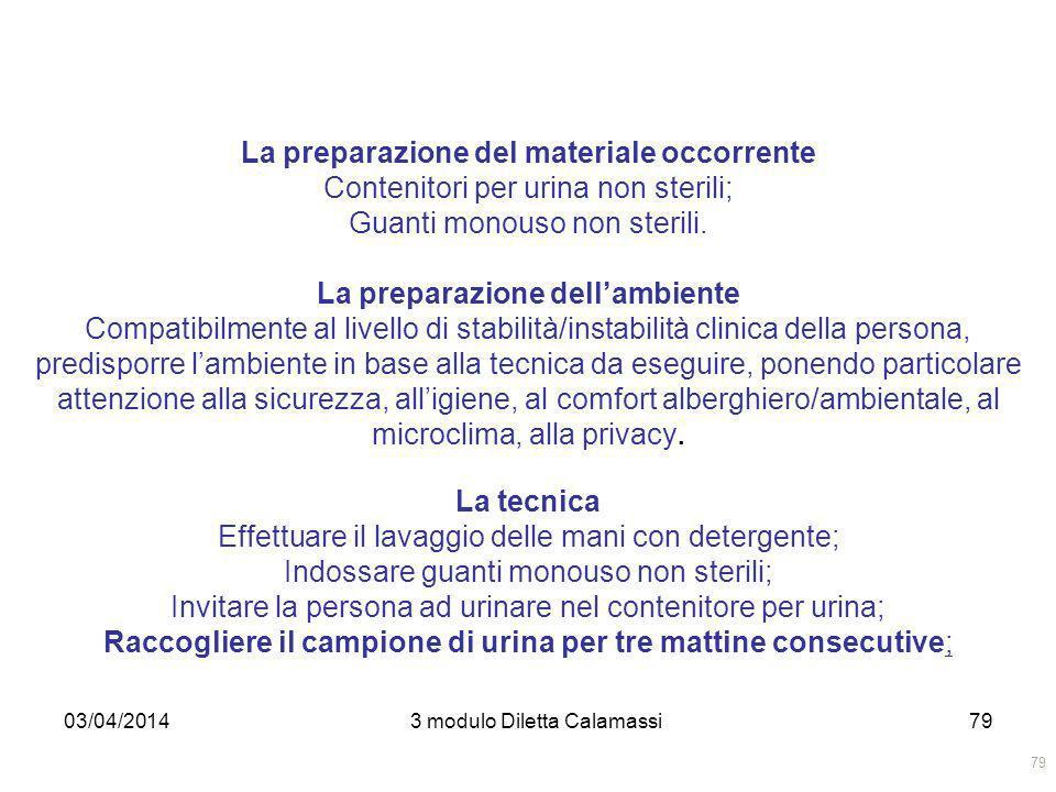 03/04/20143 modulo Diletta Calamassi79 La preparazione del materiale occorrente Contenitori per urina non sterili; Guanti monouso non sterili. La prep