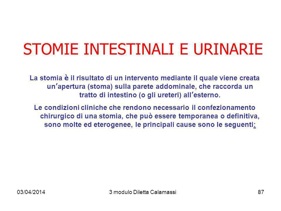 03/04/20143 modulo Diletta Calamassi88 STOMIE A livello urinario si possono collegare all esterno: Il rene Nefrostomia; L uretere Ureterostomia; La vescica Cistostomia.