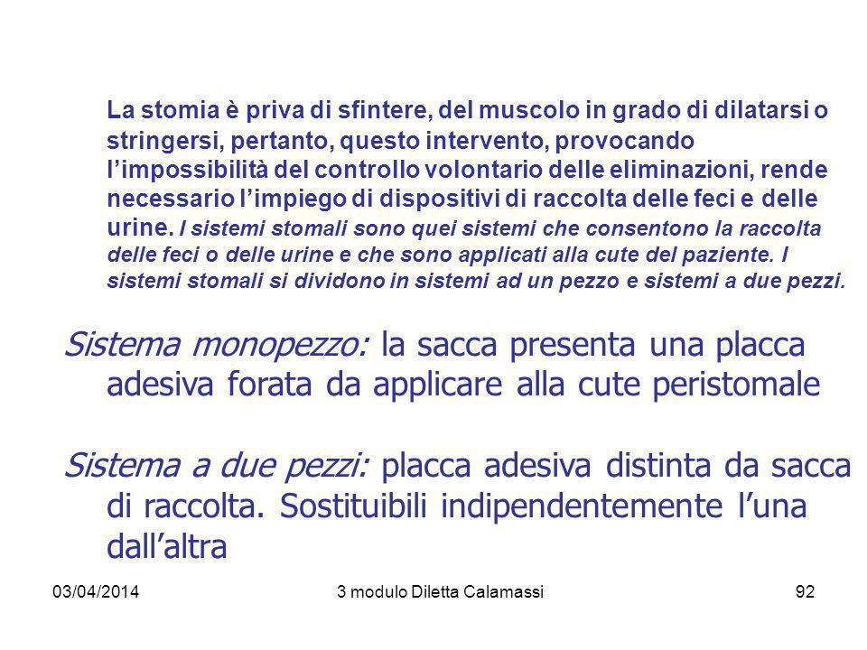 03/04/20143 modulo Diletta Calamassi93 Sistema a un pezzo Il sistema a un pezzo è un dispositivo di raccolta per stomizzati particolarmente semplice, completo e funzionale.