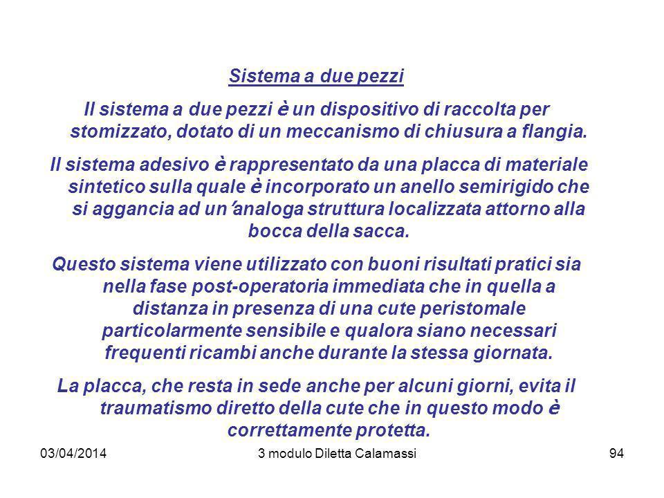 03/04/20143 modulo Diletta Calamassi94 Sistema a due pezzi Il sistema a due pezzi è un dispositivo di raccolta per stomizzato, dotato di un meccanismo