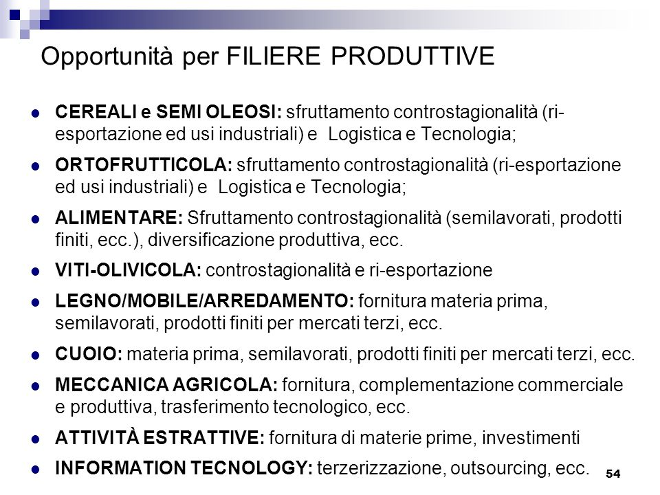 54 Opportunità per FILIERE PRODUTTIVE CEREALI e SEMI OLEOSI: sfruttamento controstagionalità (ri- esportazione ed usi industriali) e Logistica e Tecno