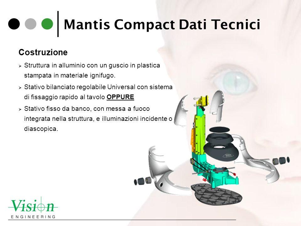 Mantis Compact Dati Tecnici Costruzione Struttura in alluminio con un guscio in plastica stampata in materiale ignifugo. Stativo bilanciato regolabile