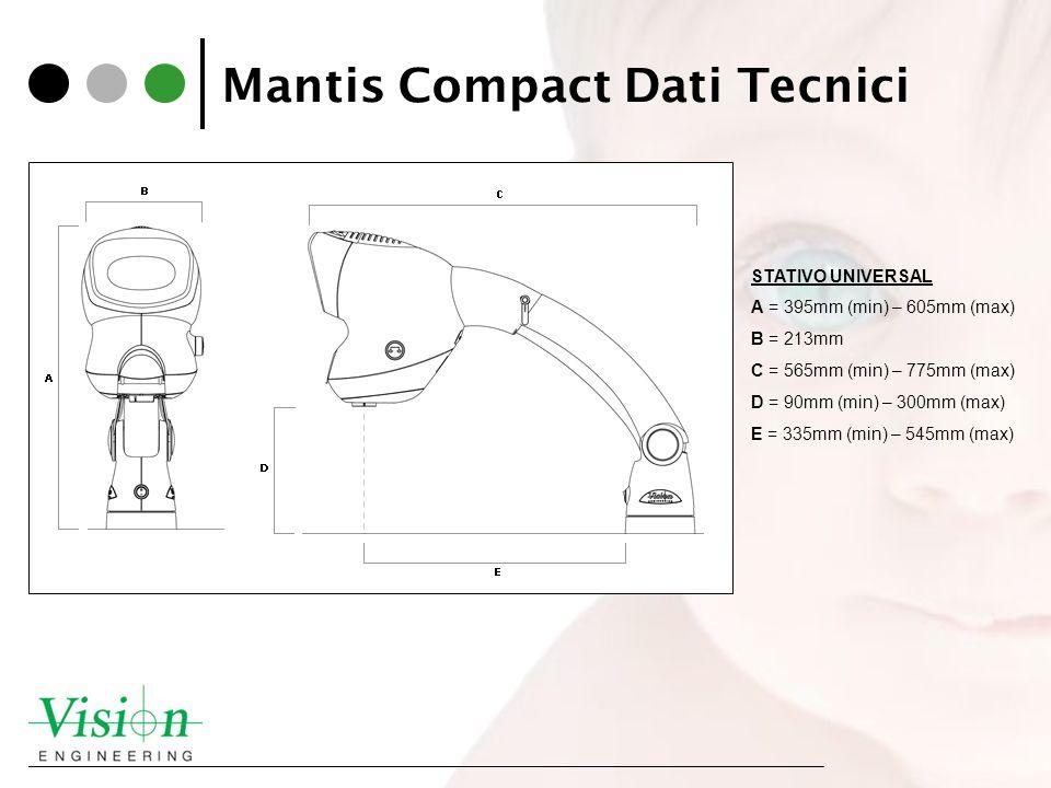 Mantis Compact Dati Tecnici STATIVO UNIVERSAL A = 395mm (min) – 605mm (max) B = 213mm C = 565mm (min) – 775mm (max) D = 90mm (min) – 300mm (max) E = 3