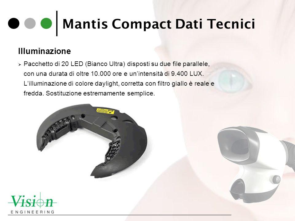 Mantis Compact Dati Tecnici Illuminazione Pacchetto di 20 LED (Bianco Ultra) disposti su due file parallele, con una durata di oltre 10.000 ore e unin