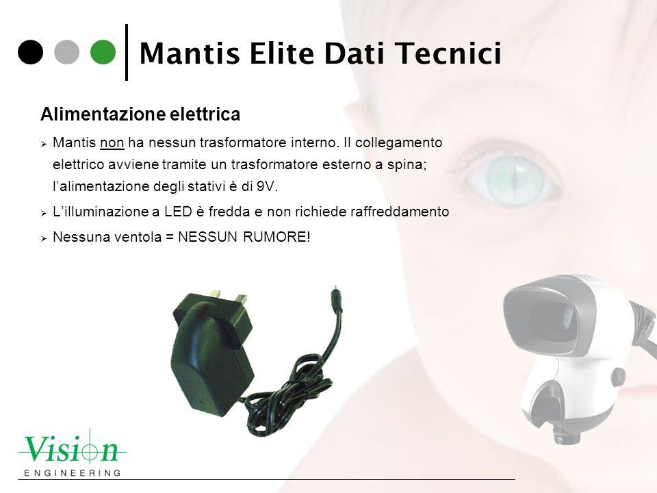 Mantis Elite Dati Tecnici Alimentazione elettrica Mantis non ha nessun trasformatore interno. Il collegamento elettrico avviene tramite un trasformato
