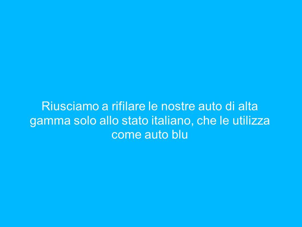 Riusciamo a rifilare le nostre auto di alta gamma solo allo stato italiano, che le utilizza come auto blu