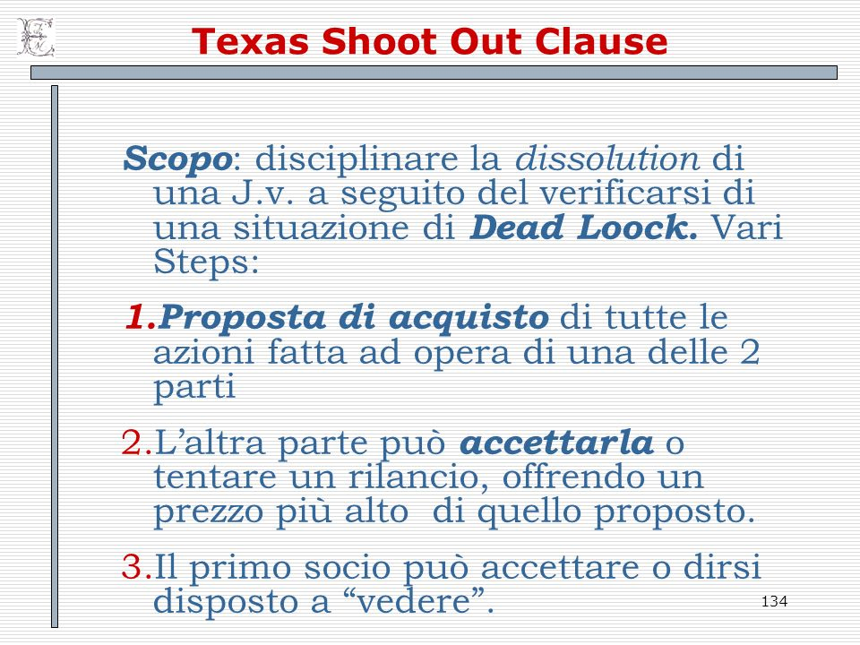 134 Texas Shoot Out Clause Scopo : disciplinare la dissolution di una J.v.