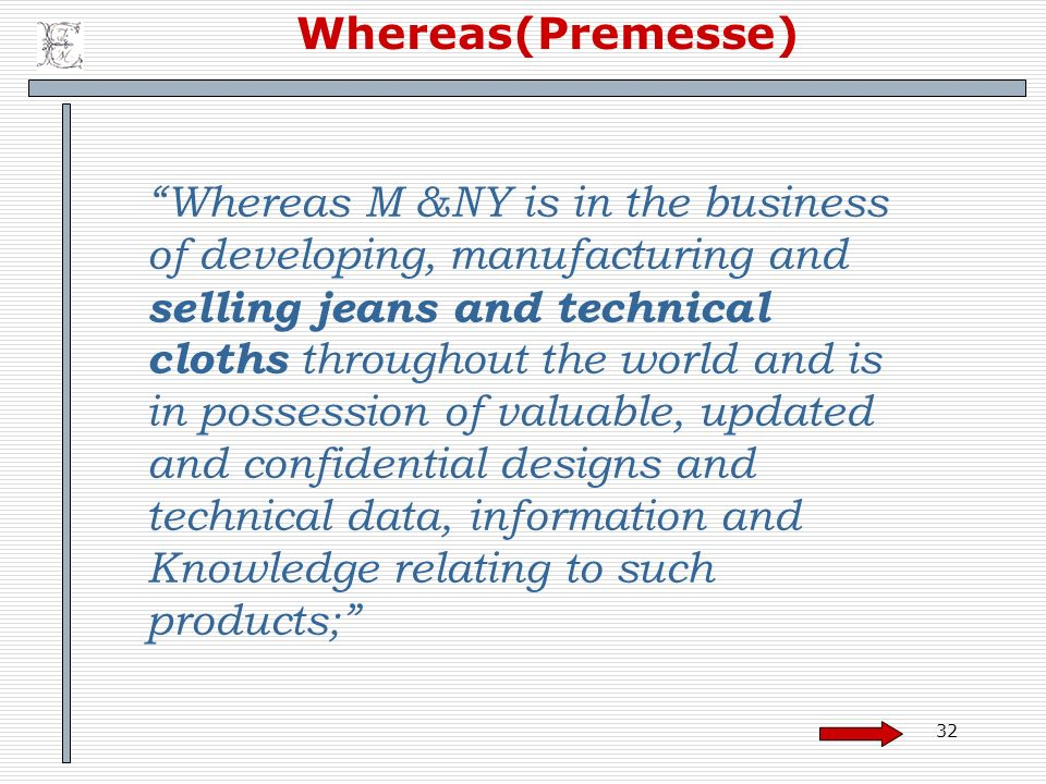 32 Whereas(Premesse) Whereas M &NY is in the business of developing, manufacturing and selling jeans and technical cloths throughout the world and is
