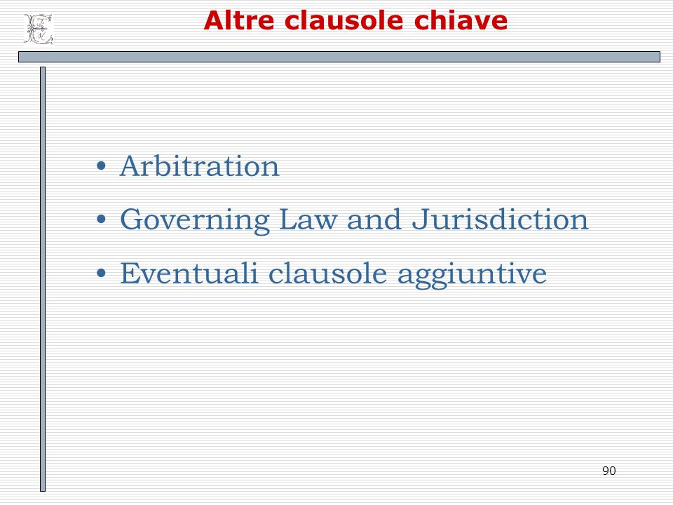 90 Altre clausole chiave Arbitration Governing Law and Jurisdiction Eventuali clausole aggiuntive