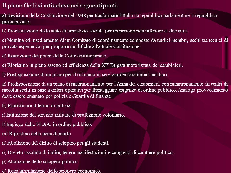 Il piano Gelli si articolava nei seguenti punti: a) Revisione della Costituzione del 1948 per trasformare l Italia da repubblica parlamentare a repubblica presidenziale.