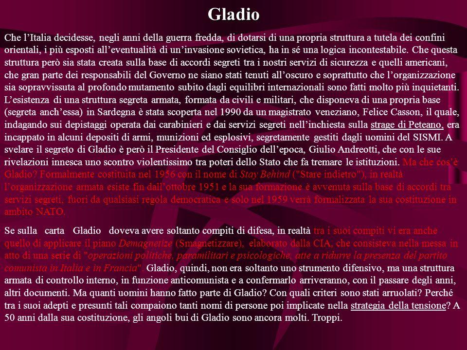 Gladio Che lItalia decidesse, negli anni della guerra fredda, di dotarsi di una propria struttura a tutela dei confini orientali, i più esposti alleventualità di uninvasione sovietica, ha in sé una logica incontestabile.