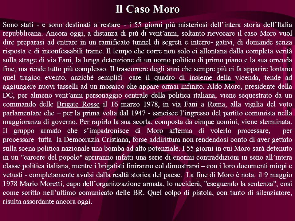 Il Caso Moro Sono stati - e sono destinati a restare - i 55 giorni più misteriosi dellintera storia dellItalia repubblicana.