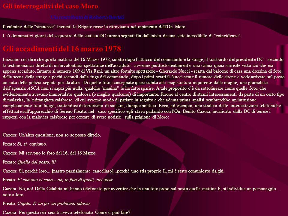 Gli interrogativi del caso Moro Un contributo di Roberto Bartali Il culmine delle stranezze inerenti le Brigate rosse lo ritroviamo nel rapimento dell On.