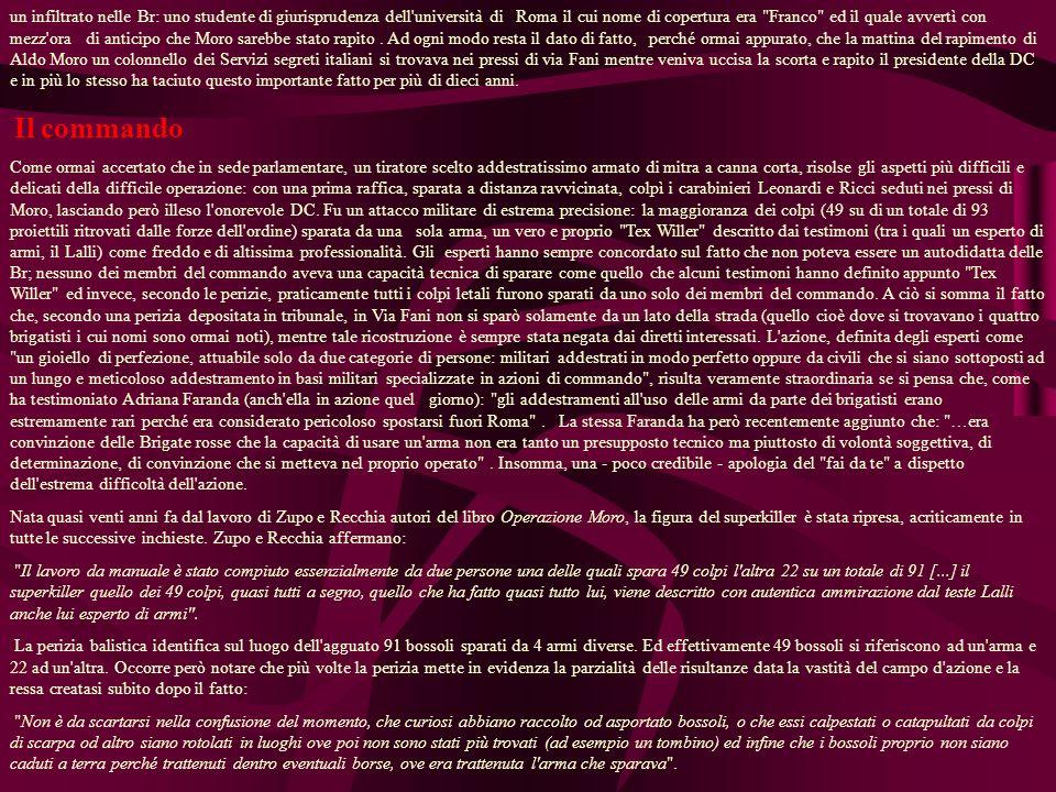 un infiltrato nelle Br: uno studente di giurisprudenza dell università di Roma il cui nome di copertura era Franco ed il quale avvertì con mezz ora di anticipo che Moro sarebbe stato rapito.