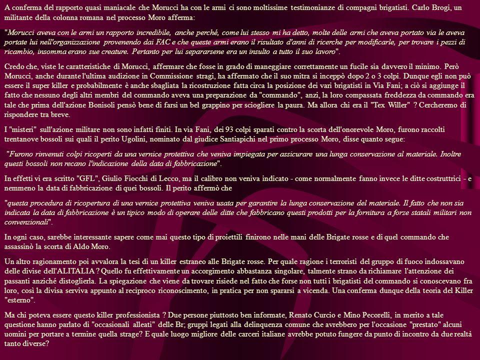 A conferma del rapporto quasi maniacale che Morucci ha con le armi ci sono moltissime testimonianze di compagni brigatisti.
