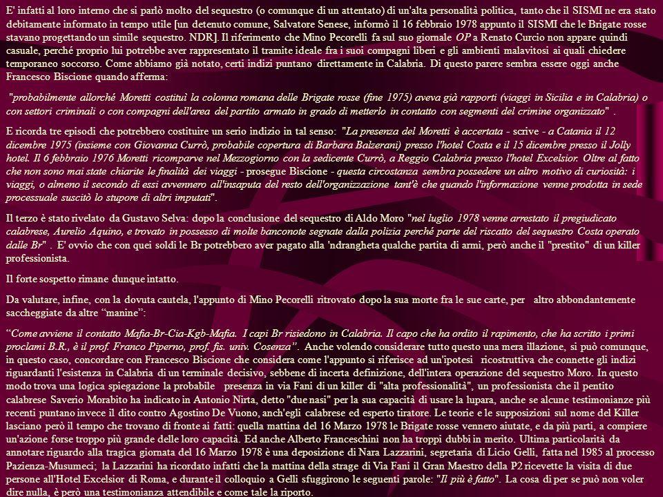 E infatti al loro interno che si parlò molto del sequestro (o comunque di un attentato) di un alta personalità politica, tanto che il SISMI ne era stato debitamente informato in tempo utile [un detenuto comune, Salvatore Senese, informò il 16 febbraio 1978 appunto il SISMI che le Brigate rosse stavano progettando un simile sequestro.