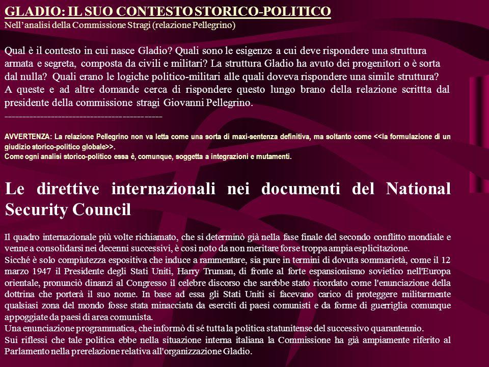 GLADIO: IL SUO CONTESTO STORICO-POLITICO Nellanalisi della Commissione Stragi (relazione Pellegrino) Qual è il contesto in cui nasce Gladio.