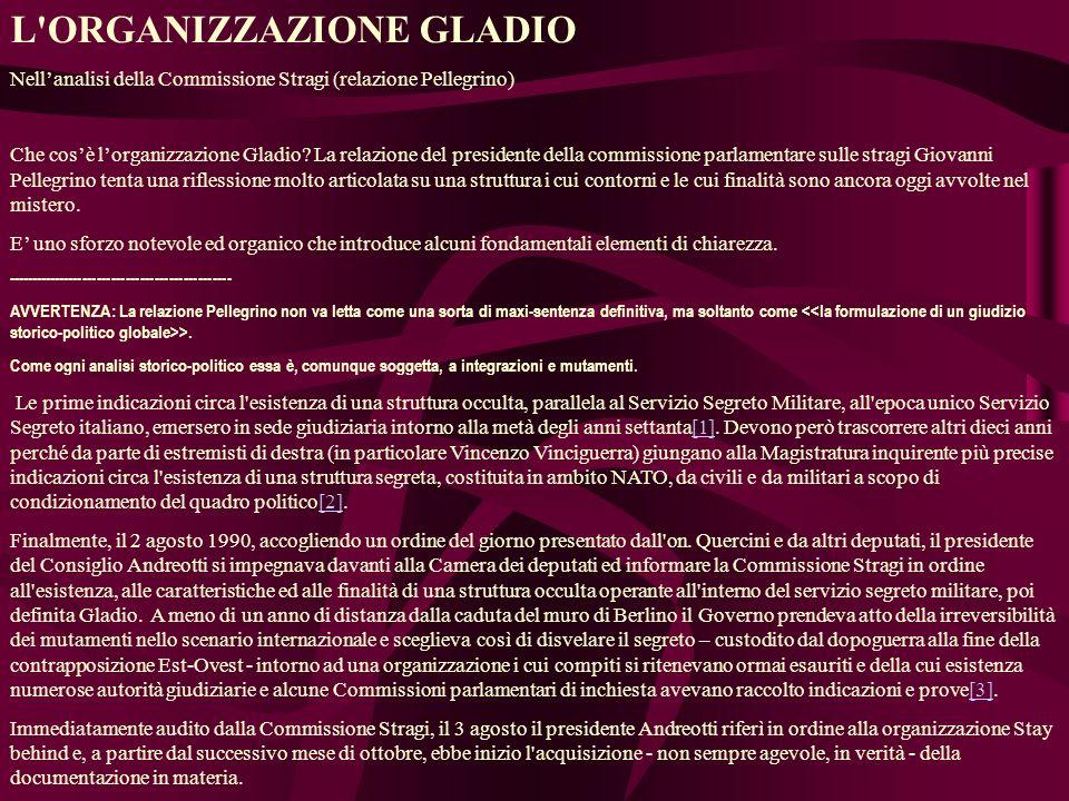 L ORGANIZZAZIONE GLADIO Nellanalisi della Commissione Stragi (relazione Pellegrino) Che cosè lorganizzazione Gladio.