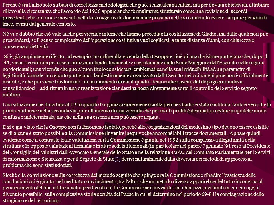 Perché è tra l altro solo su basi di correttezza metodologica che può, senza alcuna enfasi, ma per dovuta obiettività, attribuire rilievo alla circostanza che l accordo del 1956 appare anche formalmente strutturato come una revisione di accordi precedenti, che pur non conosciuti nella loro oggettività documentale possono nel loro contenuto essere, sia pure per grandi linee, evinti dal generale contesto.