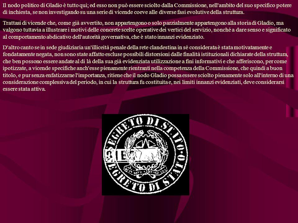 Il nodo politico di Gladio è tutto qui; ed esso non può essere sciolto dalla Commissione, nell'ambito del suo specifico potere di inchiesta, se non in