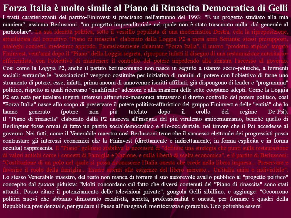 Forza Italia è molto simile al Piano di Rinascita Democratica di Gelli Forza Italia è molto simile al Piano di Rinascita Democratica di Gelli I tratti