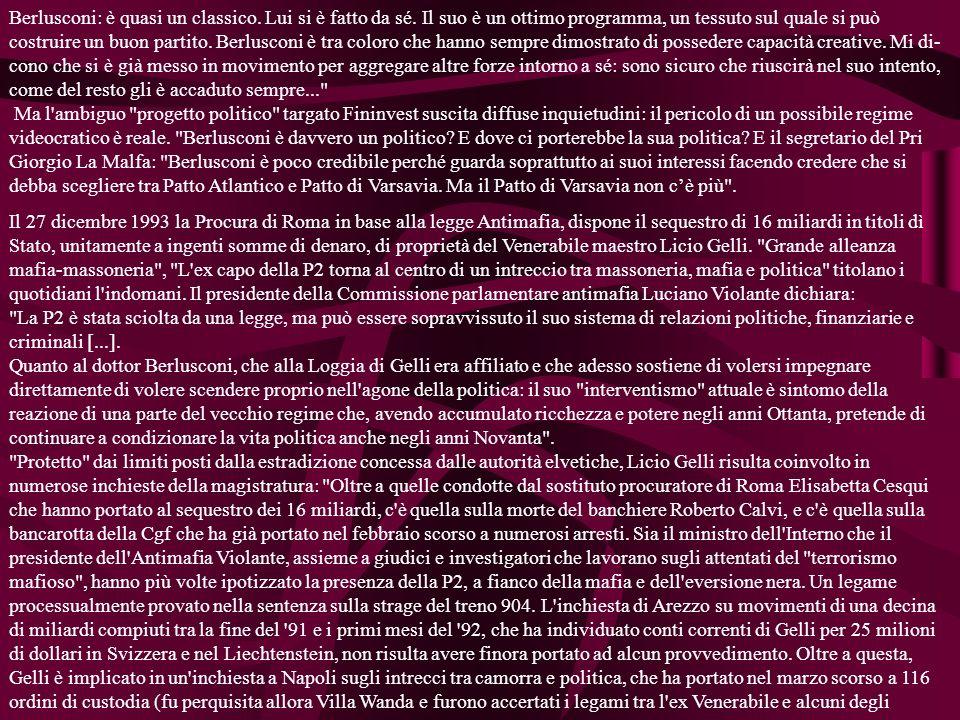 Berlusconi: è quasi un classico. Lui si è fatto da sé. Il suo è un ottimo programma, un tessuto sul quale si può costruire un buon partito. Berlusconi