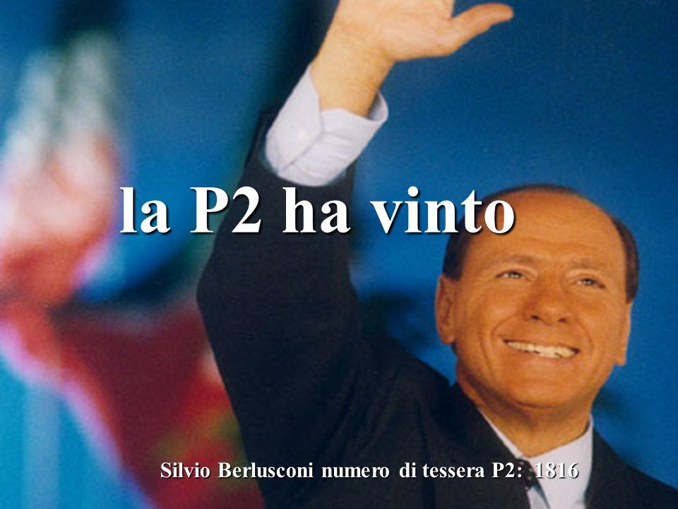 la P2 ha vinto Silvio Berlusconi numero di tessera P2: 1816