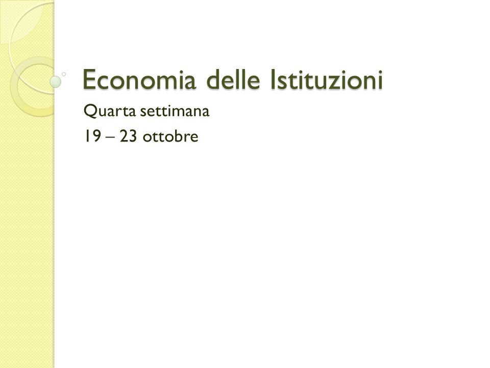 Economia delle Istituzioni Quarta settimana 19 – 23 ottobre