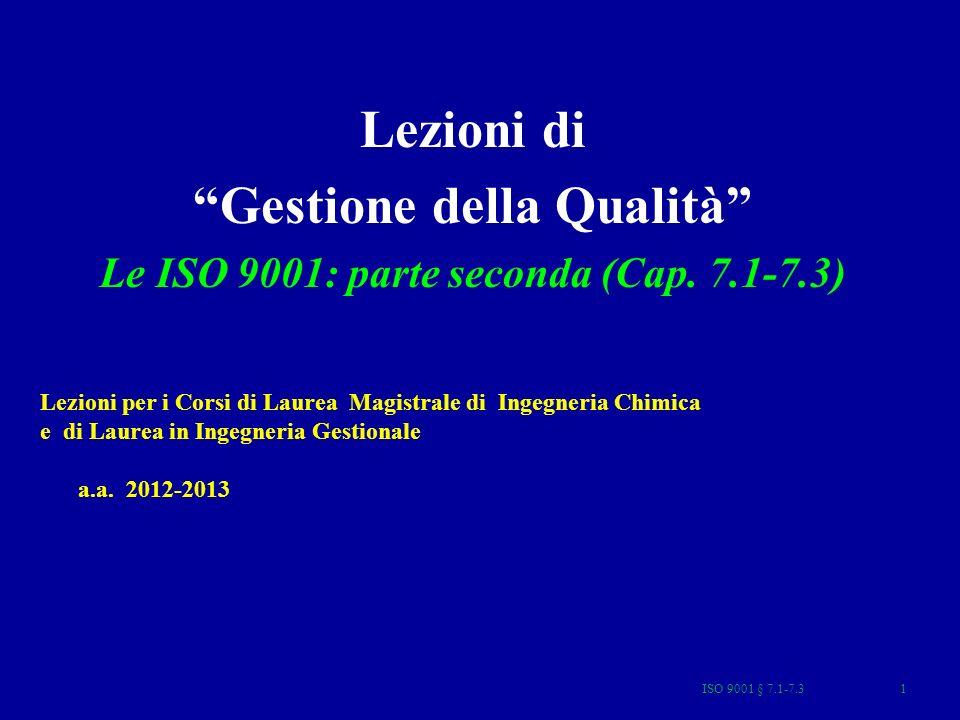 ISO 9001 § 7.1-7.31 Lezioni di Gestione della Qualità Le ISO 9001: parte seconda (Cap. 7.1-7.3) Lezioni per i Corsi di Laurea Magistrale di Ingegneria
