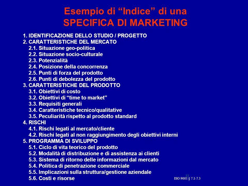 ISO 9001 § 7.1-7.3 33 Esempio di Indice di una SPECIFICA DI MARKETING 1. IDENTIFICAZIONE DELLO STUDIO / PROGETTO 2. CARATTERISTICHE DEL MERCATO 2.1. S