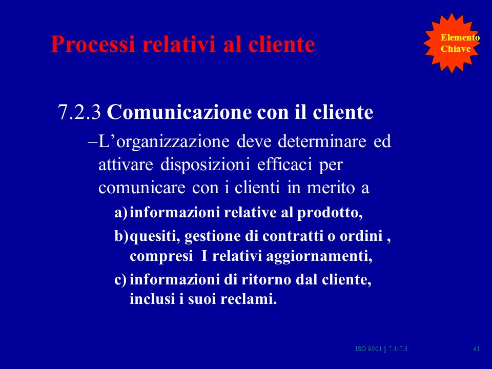 ISO 9001 § 7.1-7.341 7.2.3 Comunicazione con il cliente –Lorganizzazione deve determinare ed attivare disposizioni efficaci per comunicare con i clien