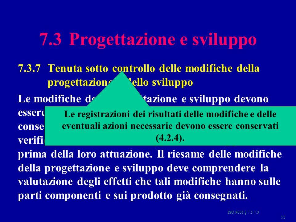 ISO 9001 § 7.1-7.3 52 7.3 Progettazione e sviluppo 7.3.7 Tenuta sotto controllo delle modifiche della progettazione e dello sviluppo Le modifiche dell