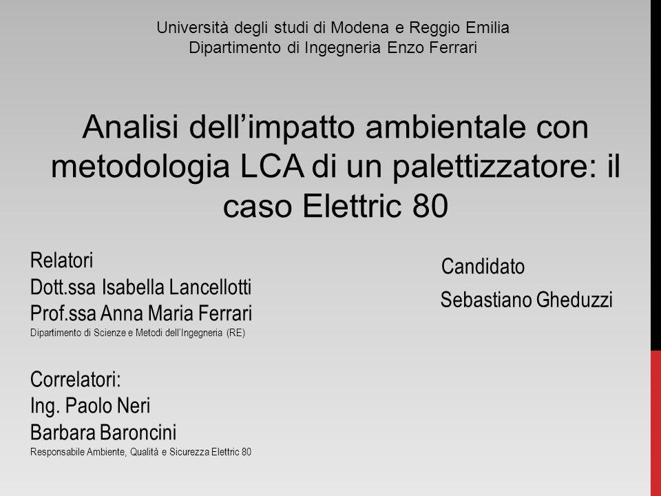 Sebastiano Gheduzzi Analisi dellimpatto ambientale con metodologia LCA di un palettizzatore: il caso Elettric 80 Candidato Relatori Dott.ssa Isabella