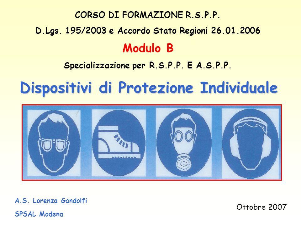 A.S. Lorenza Gandolfi SPSAL Modena Dispositivi di Protezione Individuale CORSO DI FORMAZIONE R.S.P.P. D.Lgs. 195/2003 e Accordo Stato Regioni 26.01.20