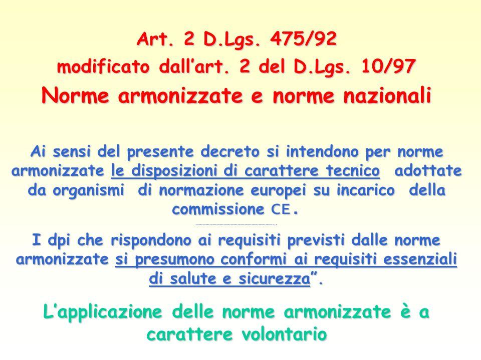 Art. 2 D.Lgs. 475/92 modificato dallart. 2 del D.Lgs. 10/97 Norme armonizzate e norme nazionali Ai sensi del presente decreto si intendono per norme a