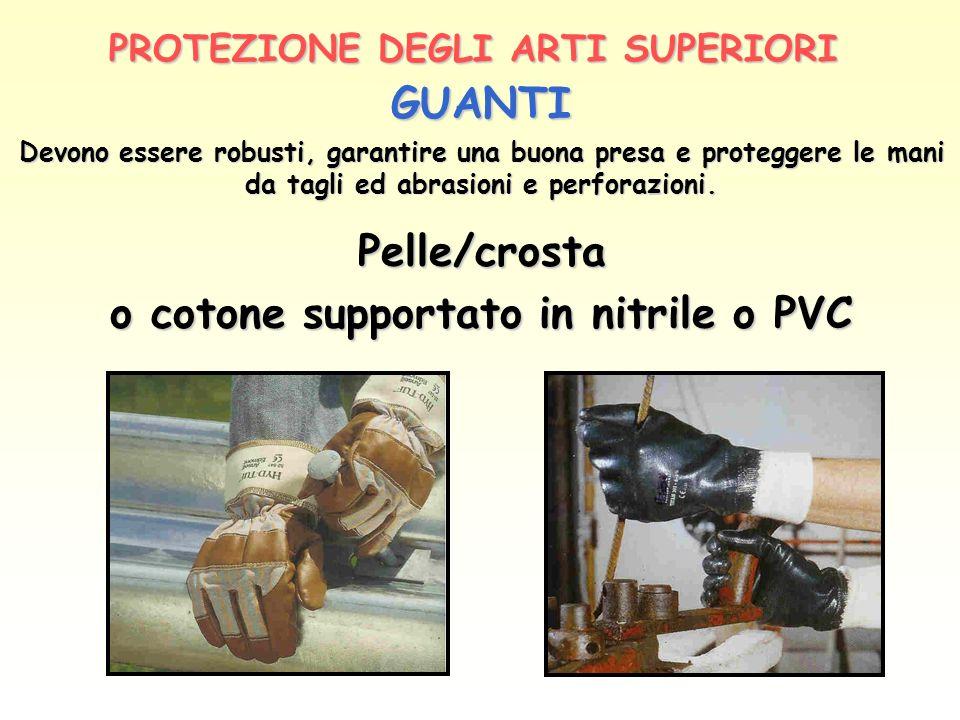 PROTEZIONE DEGLI ARTI SUPERIORI GUANTI Devono essere robusti, garantire una buona presa e proteggere le mani da tagli ed abrasioni e perforazioni. Pel