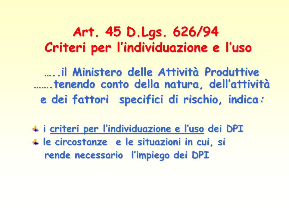 Art. 45 D.Lgs. 626/94 Criteri per lindividuazione e luso …..il Ministero delle Attività Produttive …….tenendo conto della natura, dellattività e dei f