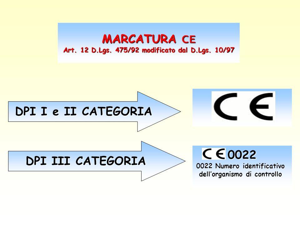 MARCATURA CE MARCATURA CE Art. 12 D.Lgs. 475/92 modificato dal D.Lgs. 10/97 Art. 12 D.Lgs. 475/92 modificato dal D.Lgs. 10/97 DPI III CATEGORIA 0022 N
